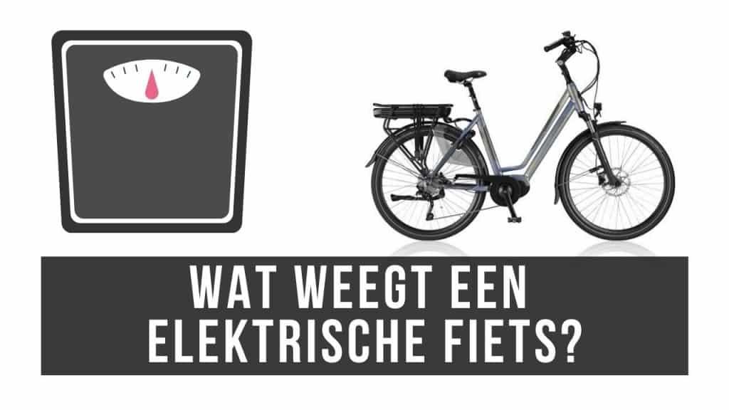 Wat weegt een elektrische fiets?