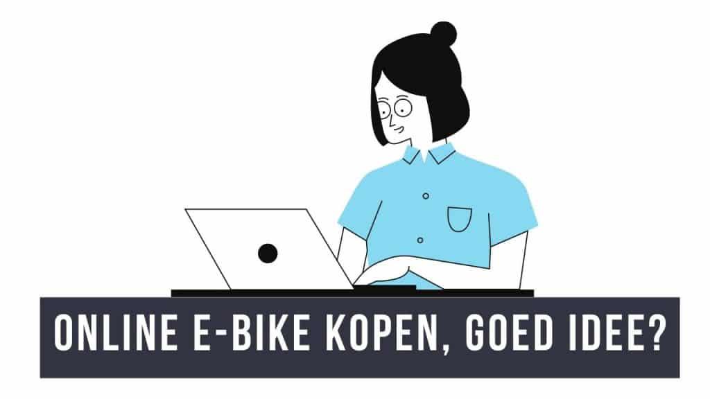 Online E-bike kopen, goed idee?